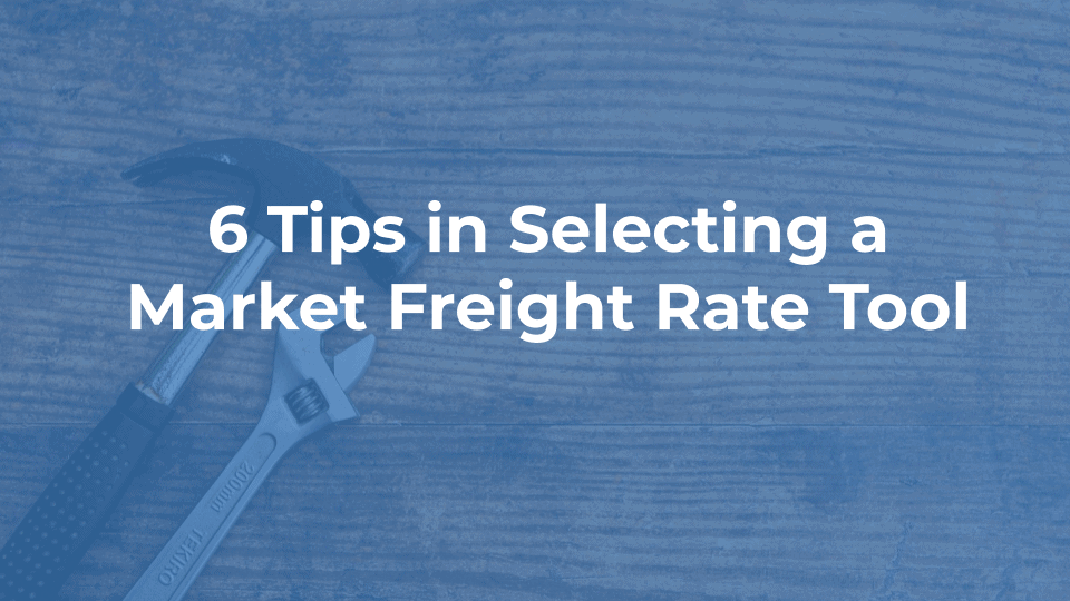 6 Tips in Selecting a Market Freight Rate Tool